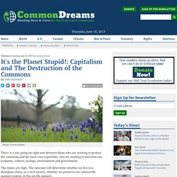It's the Planet Stupid!: Capitalism and The Destruction of the Commons