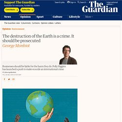 The destruction of the Earth is a crime. It should be prosecuted
