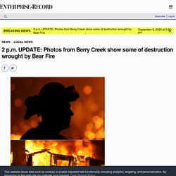 2 p.m. UPDATE: Photos from Berry Creek show some of destruction wrought by Bear Fire – Chico Enterprise-Record