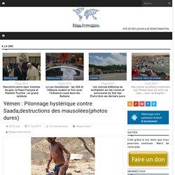 Yémen : Pilonnage hystérique contre Saada,destructions des mausolées(photos dures)