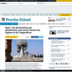 Syrie: les destructions de patrimoine sont aussi l'œuvre du régime et de l'opposition