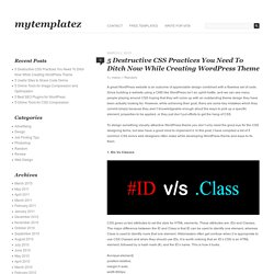 5 Destructive CSS Practices You Need To Ditch Now While Creating WordPress Theme » MyTemplatez