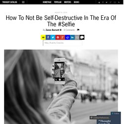 How To Not Be Self-Destructive In The Era Of The #Selfie
