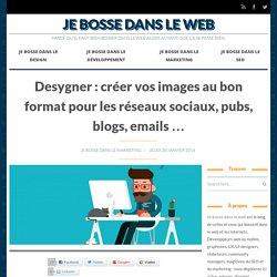 Desygner : créer vos images au bon format pour les réseaux sociaux, pubs, blogs, emails …