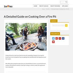 A Detailed Guide on Cooking Over a Fire Pit