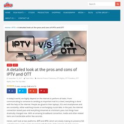 A detailed look at the pros and cons of IPTV and OTT
