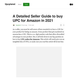 A Detailed Seller Guide to buy UPC for Amazon in 2021