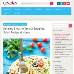 Detailed Steps to Try out Spaghetti Salad Recipe at Home