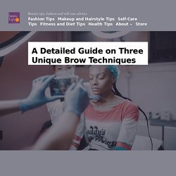 A Detailed Guide on Three Unique Brow Techniques