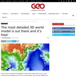 The most detailed 3D world model is out there and it's free! - Geoawesomeness