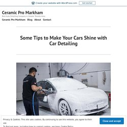 Some Tips to Make Your Cars Shine with Car Detailing