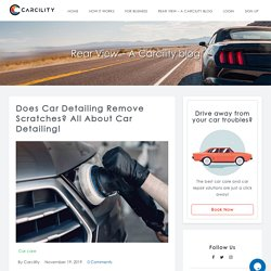 Can Car Detailing Remove Scratches? All About Car Detailing!