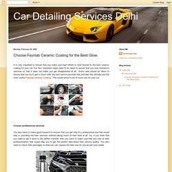 Car Detailing Services Delhi: Choose Feynlab Ceramic Coating for the Best Glow