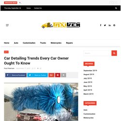 Car Detailing Trends Every Car Owner Ought To Know - auto