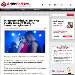 Direct Game Détaillé : Eros vous montre comment Aborder et Sexualiser rapidement !