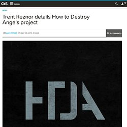 Trent Reznor details How to Destroy Angels project « Consequence