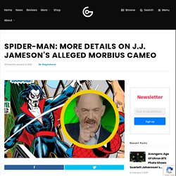 Spider-Man: More Details on J.J. Jameson's Alleged Morbius Cameo