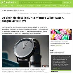 Le plein de détails sur la montre Wiko Watch, conçue avec Nevo - FrAndroid