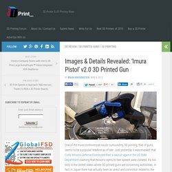 Images & Details Revealed: 'Imura Pistol' v2.0 3D Printed Gun