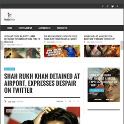 Shah Rukh Khan detained at Airport, Expresses Despair on Twitter