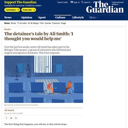 The detainee's tale by Ali Smith: 'I thought you would help me'