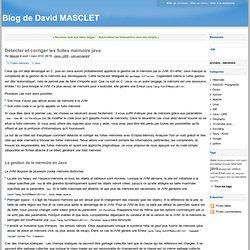 Détecter et corriger les fuites mémoire java - Blog de David MASCLET