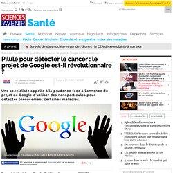 Pilule pour détecter le cancer : le projet de Google est-il révolutionnaire