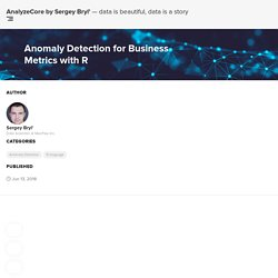 Anomaly Detection for Business Metrics with R - AnalyzeCore by Sergey Bryl' - data is beautiful, data is a story