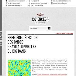 Première détection des ondes gravitationnelles du Big Bang