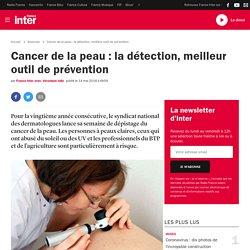 Cancer de la peau : la détection, meilleur outil de prévention