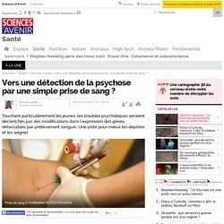 Vers une détection de la psychose par une simple prise de sang ?