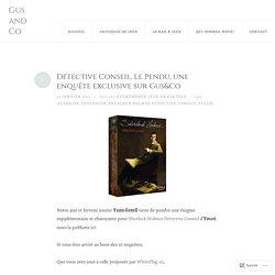 Détective Conseil, Le Pendu, une enquête exclusive sur Gus&Co – Gus and Co