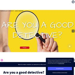 Are you a good detective? by englishteacher97133 on Genially