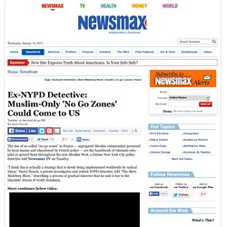 Ex-NYPD Detective: Muslim-Only 'No Go Zones' Could Come to US