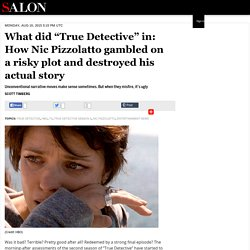 "What did ""True Detective"" in: How Nic Pizzolatto gambled on a risky plot and destroyed his actual story"