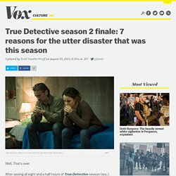 True Detective season 2 finale: 7 reasons for the utter disaster that was this season