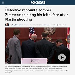 Detective recounts somber Zimmerman citing his faith after Martin shooting