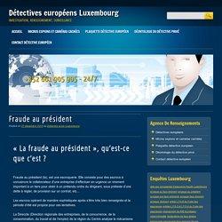 Fraude au président - Détectives européens Luxembourg