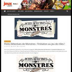 Petits Détectives de Monstres : l'initiation au jeu de rôles !