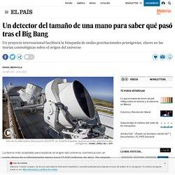 Un detector del tamaño de una mano para saber qué pasó tras el Big Bang