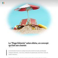 """La """"Plage Détente"""" selon elloha, un concept qui fait son chemin"""