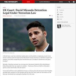 UK Court: David Miranda Detention Legal Under Terrorism Law