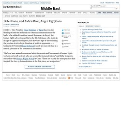 Detentions, and a Mubarak Aide's Role in Them, Anger Egyptians