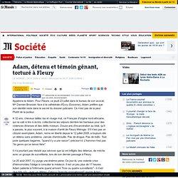 Adam, détenu et témoin gênant, torturé à Fleury - Société - Le M
