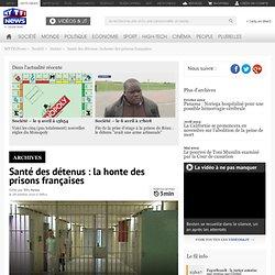 Santé des détenus : la honte des prisons françaises - France