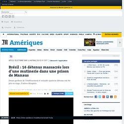 Brésil: 56 détenus massacrés lors d'une mutinerie dans une prison de Manaus