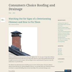 Watching Out for Signs of a Deteriorating Chimney and How to Fix Them