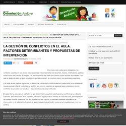 LA GESTIÓN DE CONFLICTOS EN EL AULA. FACTORES DETERMINANTES Y PROPUESTAS DE INTERVENCIÓN