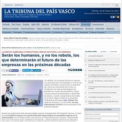 Serán los humanos, y no los robots, los que determinarán el futuro de las empresas en las próximas décadas — La Tribuna del País Vasco