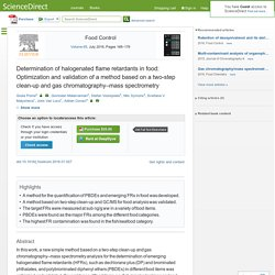 Food Control Volume 65, July 2016, Pages 168–176 Determination of halogenated flame retardants in food: Optimization and validation of a method based on a two-step clean-up and gas chromatography–mass spectrometry